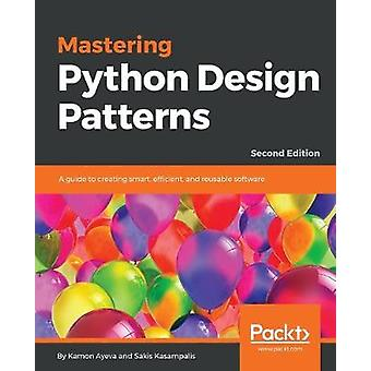Mastering Python Design Patterns - A guide to creating smart - efficie