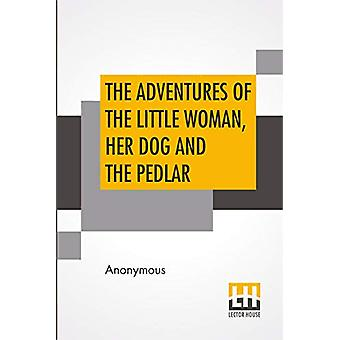 The Adventures Of The Little Woman - Her Dog And The Pedlar by Anonym