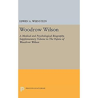 Woodrow Wilson - A Medical and Psychological Biography. Supplementary