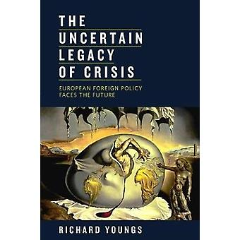 Uncertain Legacy of Crisis by Richard Youngs