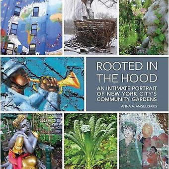 Rooted in the Hood An Intimate Portrait of New York City's Community Gardens