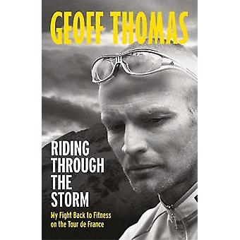 Riding Through The Storm My Fight Back to Fitness on the Tour de France