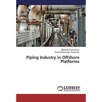 Piping Industry in Offshore Platforms by Mhd Noor Ervina Efzan - 9783