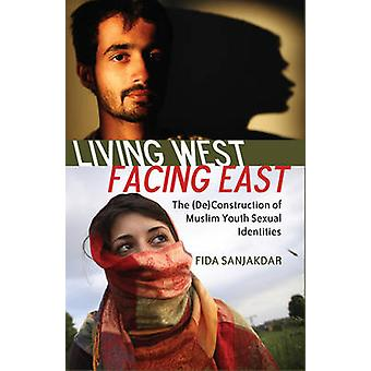 Living West Facing East  The DeConstruction of Muslim Youth Sexual Identities by Fida Sanjakdar