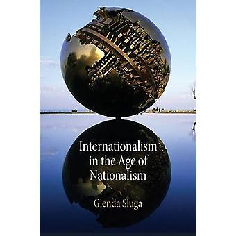 Internationalisme i en alder af nationalisme af Glenda Sluga - 97808122