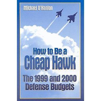 Wie man eine billige Hawk - 1999 und 2000 Verteidigungsbudgets von Michael E. O