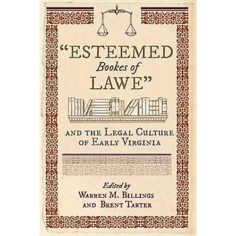 Esteemed Bookes of Lawe - And the Legal Culture of Early Virginia by W