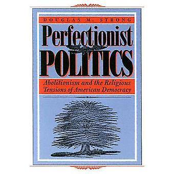 Perfektionist-Politik - Abolitionismus und die religiösen Spannungen der Uhr