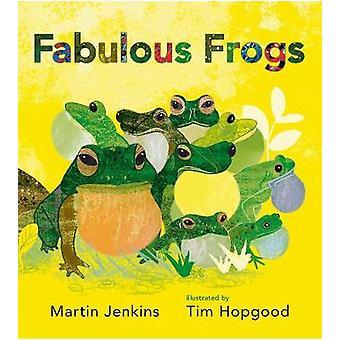 Fabelagtig frøer af Martin Jenkins - Tim Hopgood - 9781406357417 bog