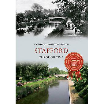 Stafford Through Time by Anthony Poulton-Smith - 9781445609539 Book