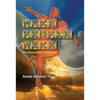 Wake People Wake - The Sacred and the Profane by Rawle Winston Titus -