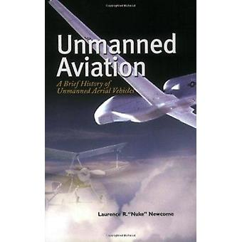 Unmanned Aviation - A Brief History of Unmanned Aerial Vehicles by Lau