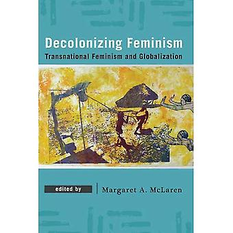 Decolonizing Feminism:�Transnational Feminism and�Globalization