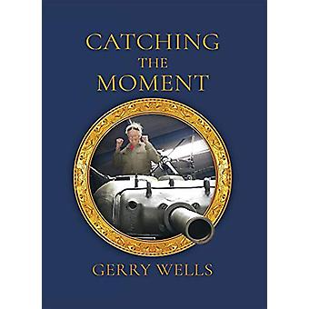 Catching the Moment - A Take on a Lifetime de Gerry Wells - 9781789014