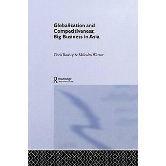 Globalization and Competitiveness Big Business in Asia by Rowley & Chris