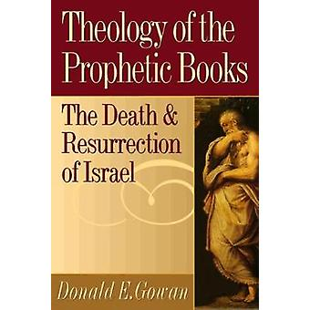 Theology of the Prophetic Books by GOWAN & DONALD E