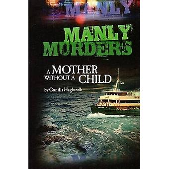 Manly Murders a Mother Without a Child 2nd Edition by Haglundh & Gunilla