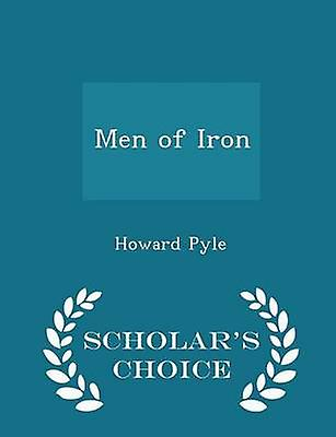 Men of Iron  Scholars Choice Edition by Pyle & Howard