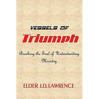 Vessels Of Triumph by Lawrence & Elder J.D.