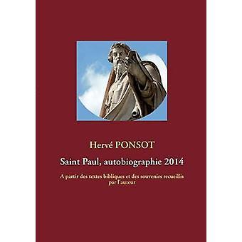 Saint Paul autobiographie 2014A partir des textes bibliques et des souvenirs recueillis par lauteur by Ponsot & Herv