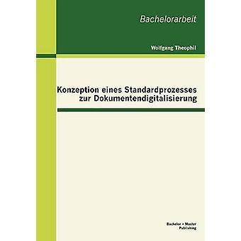 Konzeption eines Standardprozesses zur Dokumentendigitalisierung by Theophil & Wolfgang