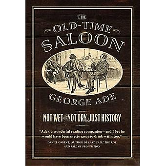 The Old-Time Saloon - Not Wet - Not Dry - Just History by George Ade -