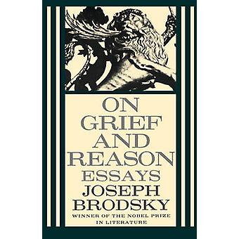 On Grief and Reason - Essays by Joseph Brodsky - 9780374525095 Book