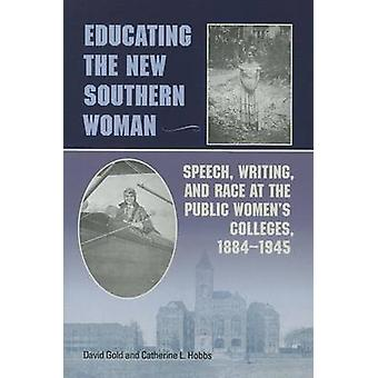 Educating the New Southern Woman - Speech - Writing - and Race at the