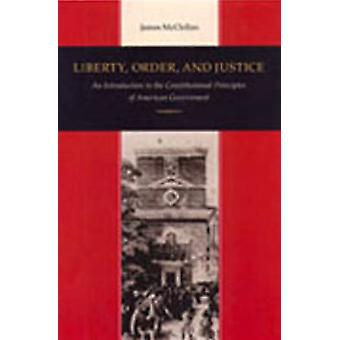 Liberty - Order and Justice - An Introduction to the Constitutional Pr