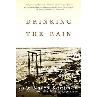 Drinking the Rain by Alix Kates Shulman - 9780865476974 Book