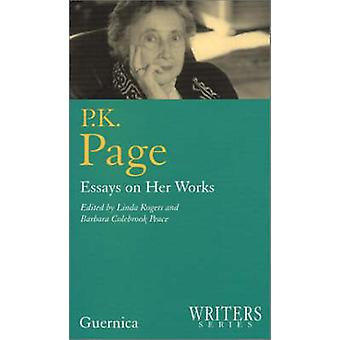 P.K.Page - Essays on Her Works by Linda Rogers - Barbara Colebrook Pea