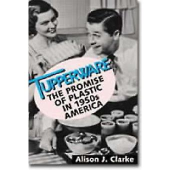 Tupperware - The Promise of Plastic in 1950's America (New edition) by