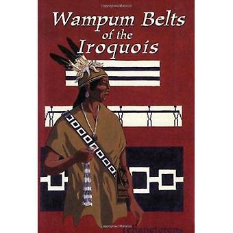 Wampun Belts of the Iroquois by Tehanetorens - 9781570670824 Book