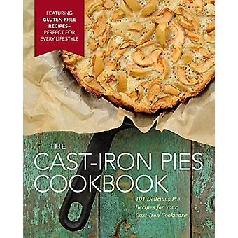 Cast-Iron Pies - 101 Delicious Pie Recipes for Your Cast-Iron by Domin