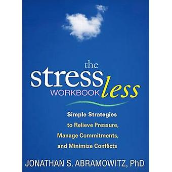 The Stress Less Workbook - Simple Strategies to Relieve Pressure - Man