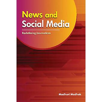 News and Social Media - Redefining Journalism by Madhuri Madhok - 9788