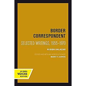 Border Correspondent - Selected Writings - 1955-1970 by Ruben Salazar