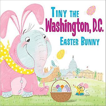 Tiny the Washington - D.C. Easter Bunny by Eric James - 9781492659761
