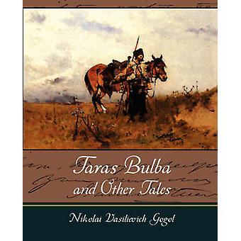 Taras Bulba and Other Tales by Nikolai Vasilievich Gogol & Vasilievich G