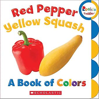 Red Pepper Yellow Squash A Book of Colors by Created by Scholastic