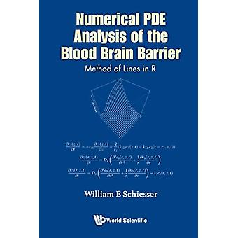 Numerical Pde Analysis Of The Blood Brain Barrier Method Of by William E Schiesser