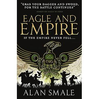 Eagle and Empire The Hesperian Trilogy 3 by Alan Smale