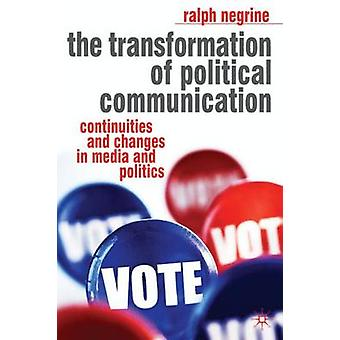 The Transformation of Political Communication by Ralph Negrine