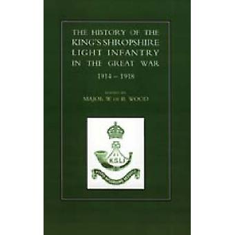 History of the King OS Shropshire Light Infantry in the Great War 19141918 by Wood & W. De B.