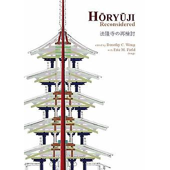 Horyuji Reconsidered by Edited by Dorothy C Wong & Edited by Eric M Field