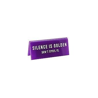 Eureka Silence Is Golden Dont Spoil It Desk Sign