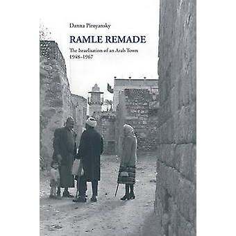 Ramle Remade The Israelisation of an Arab Town 19481967 by Piroyansky & Danna
