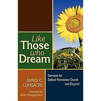 Like Those Who Dream Sermons for Salford Mennonite Church and Beyond by Longacre & James C.