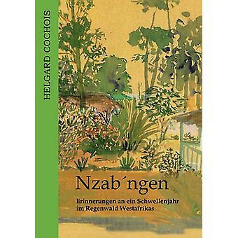 NzabngenErinnerungen an ein Schwellenjahr im Regenwald Westafrikas by Cochois & Helgard