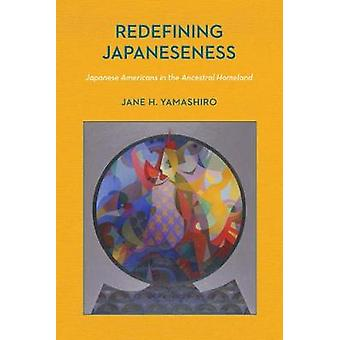 Redefining Japaneseness Japanese Americans in the Ancestral Homeland by Yamashiro & Jane H.
